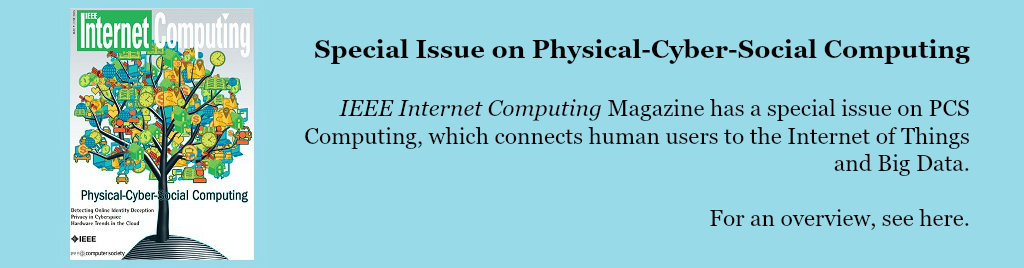 Special Issue on Physical-Cyber-Social Computing: IEEE Internet Computing magazine has a special issue on PCS Computing, which connects human users to the Internet of Things and Big Data.