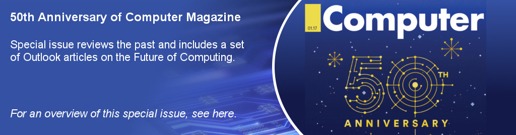 50th Anniversary of Computer Magazine. Special issue reviews the past and includes a set of Outlook articles on the Future of Computing.
