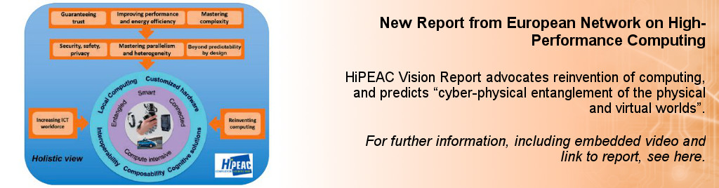 New Report from European Network on High-Performance Computing. HiPEAC Vision Report advocates reinvention of computing, and predicts cyber-physical entanglement of the physical and virtual worlds.