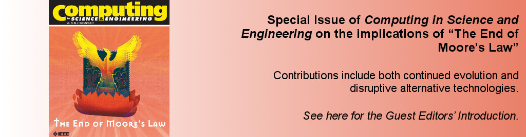 Special Issue of Computing in Science and Engineering on the implications of The End of Moore's Law. Contributions include both continued evolution and disruptive alternative technologies.