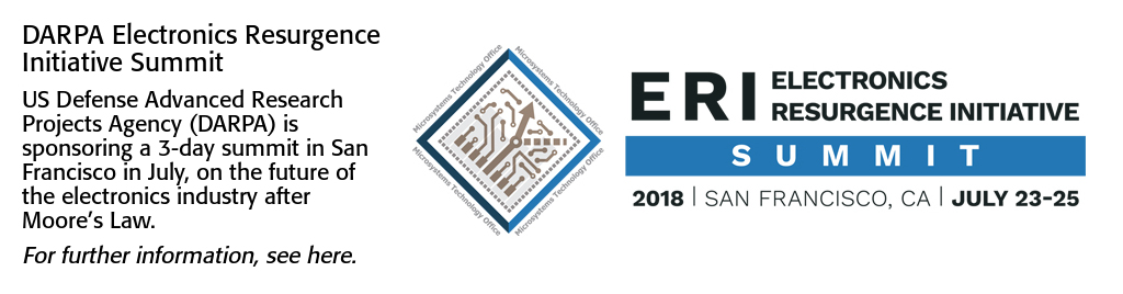 DARPA Electronics Resurgence Initiative Summit. US Defense Advanced Research Projects Agency (DARPA) is sponsoring a 3-day summit in San Francisco in July, on the future of the electronics industry after Moore's Law.