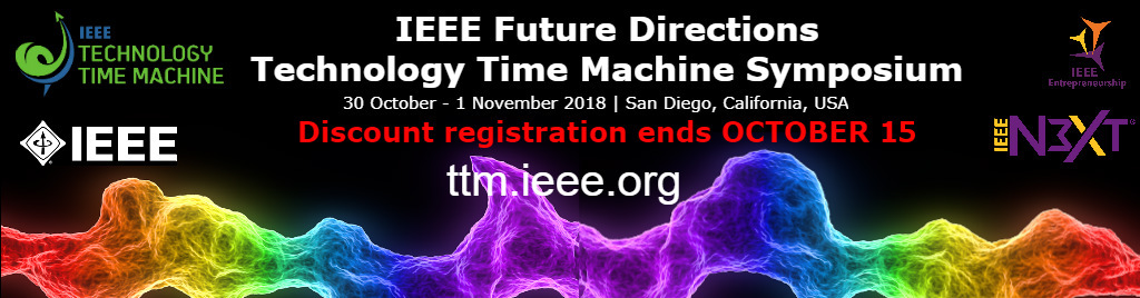 IEEE Future Directions Technology Time Machine Symposium (TTM 2018), 31 October - 1 November 2018, San Diego, California, USA. Beyond Tomorrow.