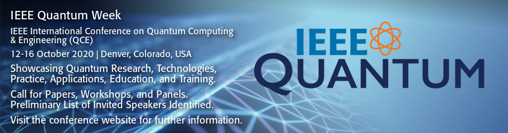 IEEE Quantum Week 2020. IEEE International Conference on Quantum Computing and Engineering (QCE). 12-16 October 2020 in Denver, Colorado, USA. Showcasing Quantum Research, Technologies, Practice, Applications, Education, and Training. Call for Papers, Workshops, and Panels. Preliminary list of Invited Speakers identified.