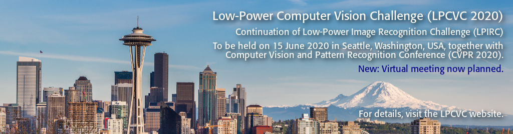 Low-Power Computer Vision Challenge (LPCVC 2020). Continuation of Low-Power Image Recognition Challenge (LPIRC). To be held on 15 June 2020 in Seattle, Washington, USA, together with Computer Vision and Pattern Recognition Conference (CVPR 2020). New: Virtual meeting now planned.