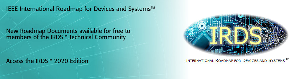 IEEE International Roadmap for Devices and Systems. New Roadmap Documents available for free to members of the IRDS Technical Community.