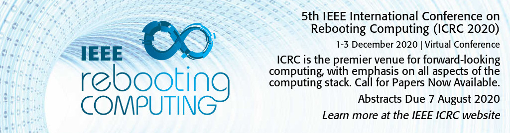 5th IEEE International Conference on Rebooting Computing (ICRC 2020), 1-3 December 2020, Virtual Conference. ICRC is the premier venue for forward-looking computing, with emphasis on all aspects of the computing stack. Call for Papers Now Available. Abstracts Due 7 August 2020.