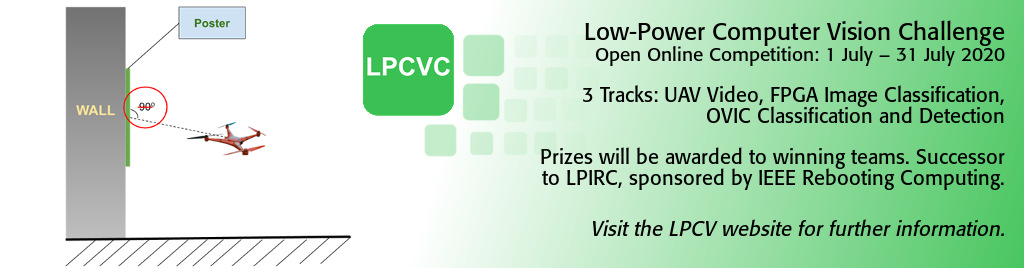 Low-Power Computer Vision Challenge. Open Online Competition: 1 July – 31 July 2020. 3 Tracks: UAV Video, FPGA Image Classification, OVIC Classification and Detection. Prizes will be awarded to winning teams. Successor to LPIRC, sponsored by IEEE Rebooting Computing.
