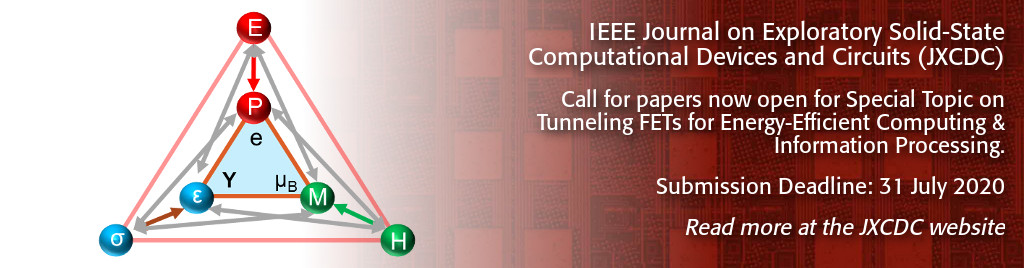 IEEE Journal on Exploratory Solid-State Computational Devices and Circuits (JXCDC). Call for papers now open for Special Topic on Tunneling FETs for Energy-Efficient Computing & Information Processing. Submission Deadline: 31 July 2020.
