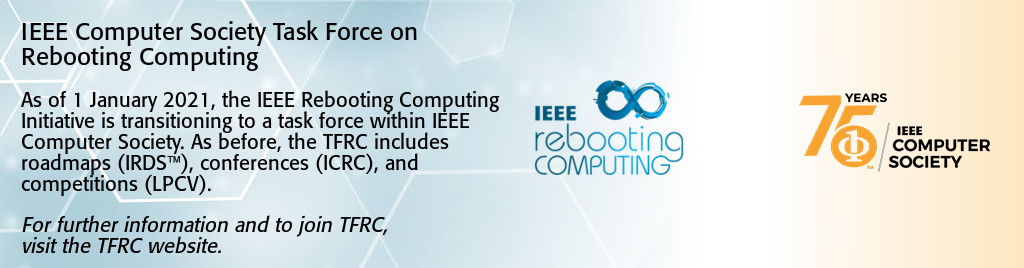IEEE Computer Society Task Force on Rebooting Computing. As of 1 January 2021, the IEEE Rebooting Computing Initiative is transitioning to a task force within IEEE Computer Society. As before, the TFRC includes roadmaps (IRDS), conferences (ICRC), and competitions (LPCV).