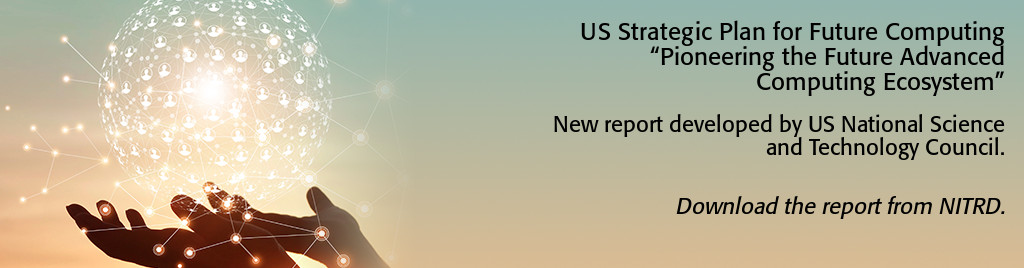 US Strategic Plan for Future Computing - Pioneering the Future Advance Computing Ecosystem. New report developed by US National Science and Technology Council.