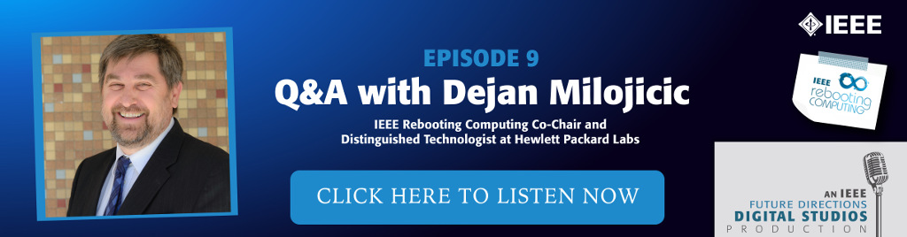Listen now to the latest IEEE Rebooting Computing Podcast