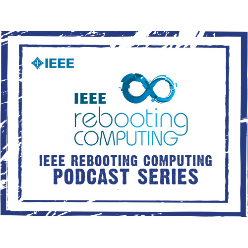 IEEE Rebooting Computing Podcast Series
